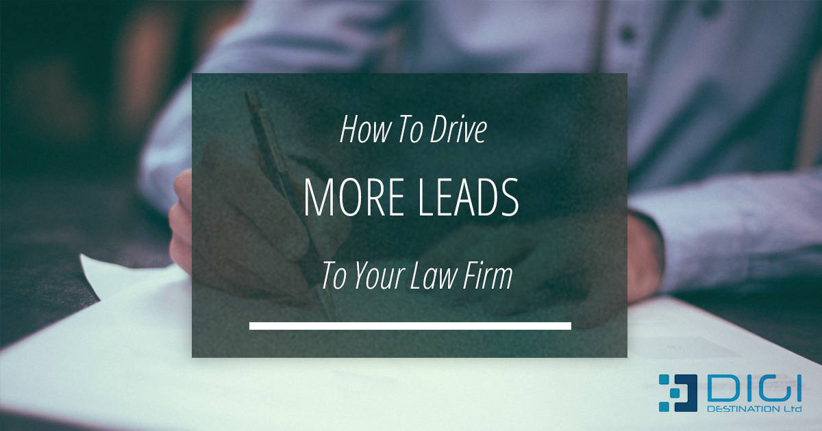 How To Drive More Leads To Your Law Firm Digidestination Ltd