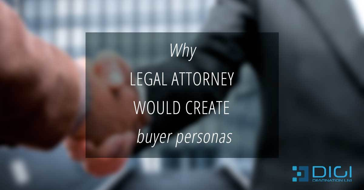 Why legal attorney would create buyer personas