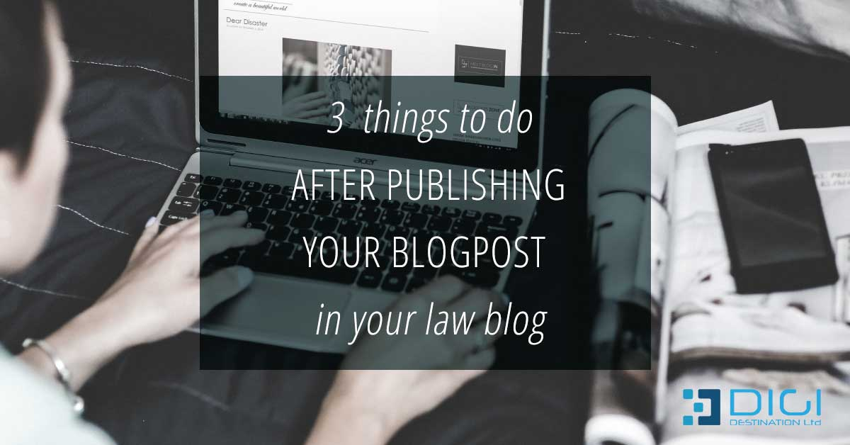 3 things to do after publishing your blog post in your law blog