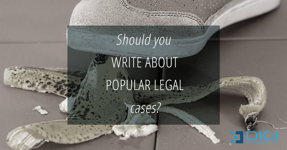 Should you write about popular legal cases?