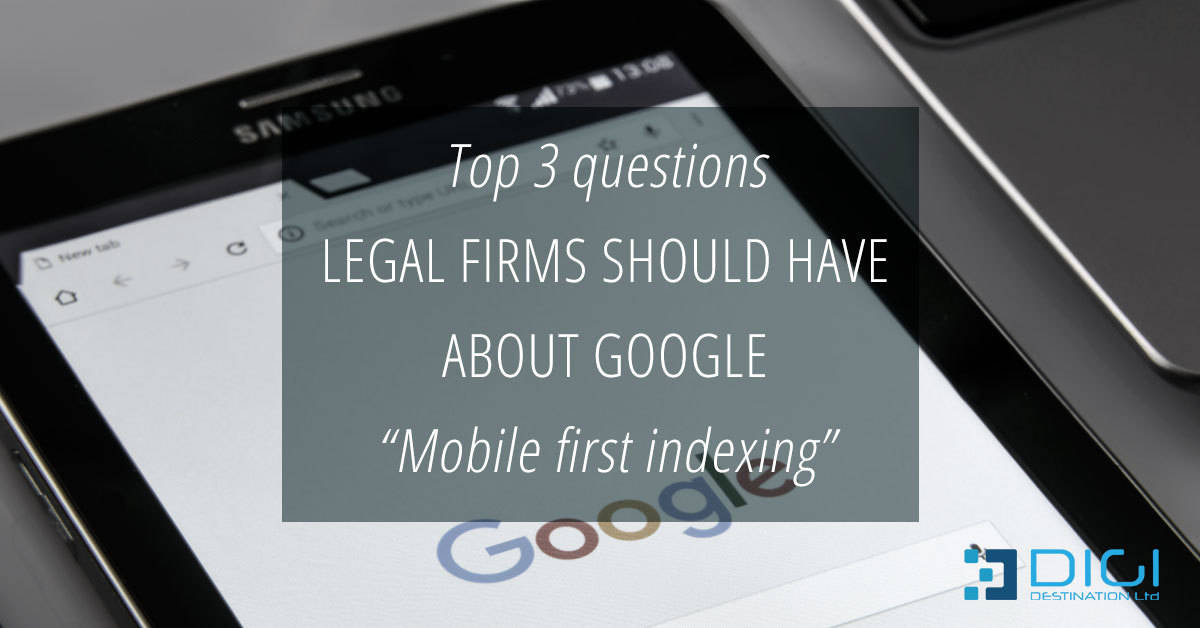 "Top 3 questions legal firms should have about Google ""Mobile first indexing"" in 2017"